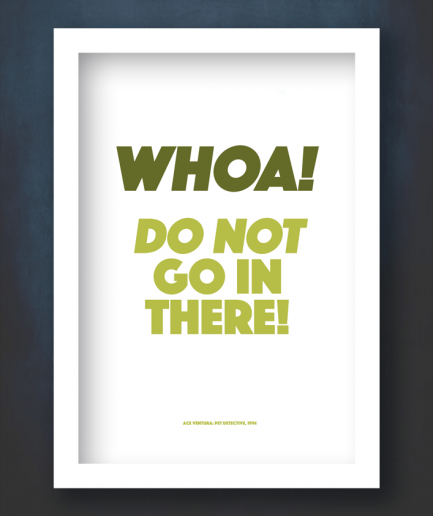 WHOA DO NOT GO IN THERE WHITE FRAME PRINT